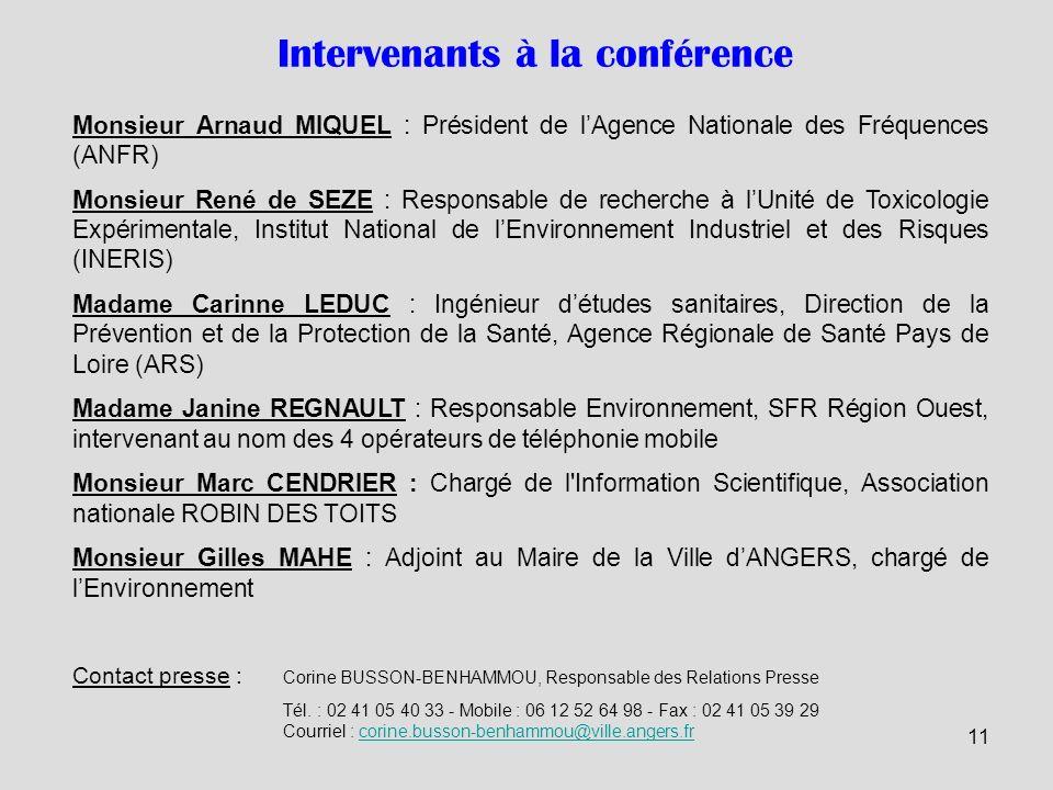 11 Monsieur Arnaud MIQUEL : Président de lAgence Nationale des Fréquences (ANFR) Monsieur René de SEZE : Responsable de recherche à lUnité de Toxicolo
