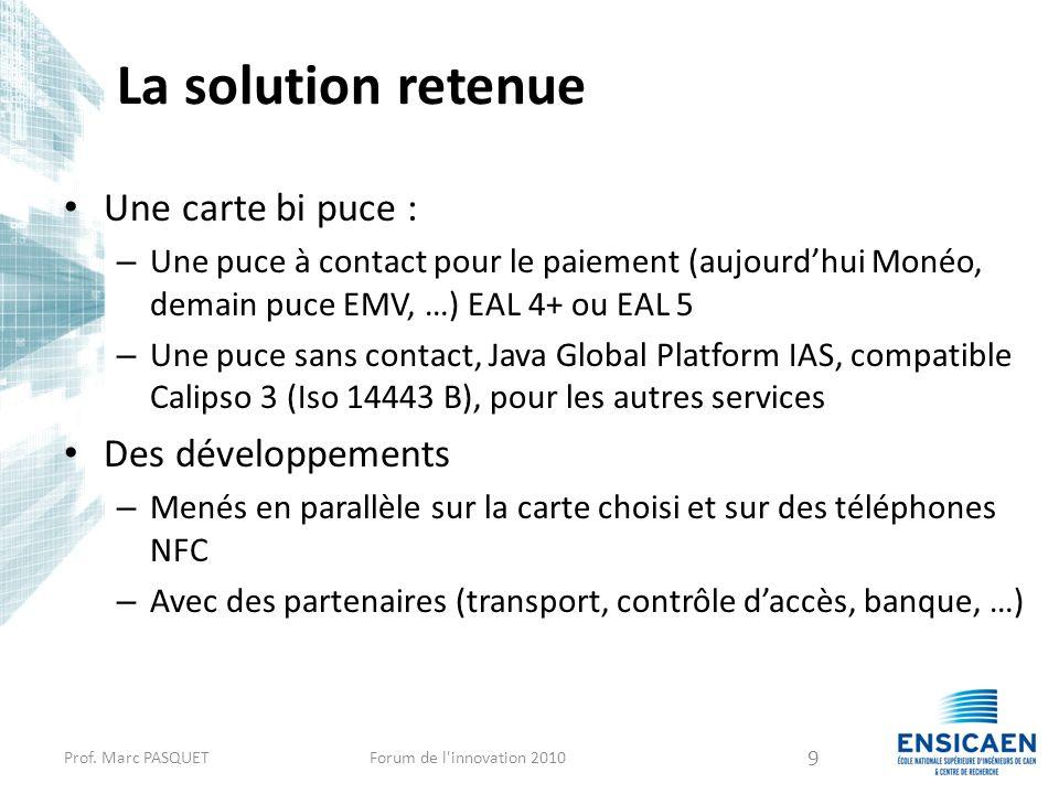 La solution retenue Une carte bi puce : – Une puce à contact pour le paiement (aujourdhui Monéo, demain puce EMV, …) EAL 4+ ou EAL 5 – Une puce sans c