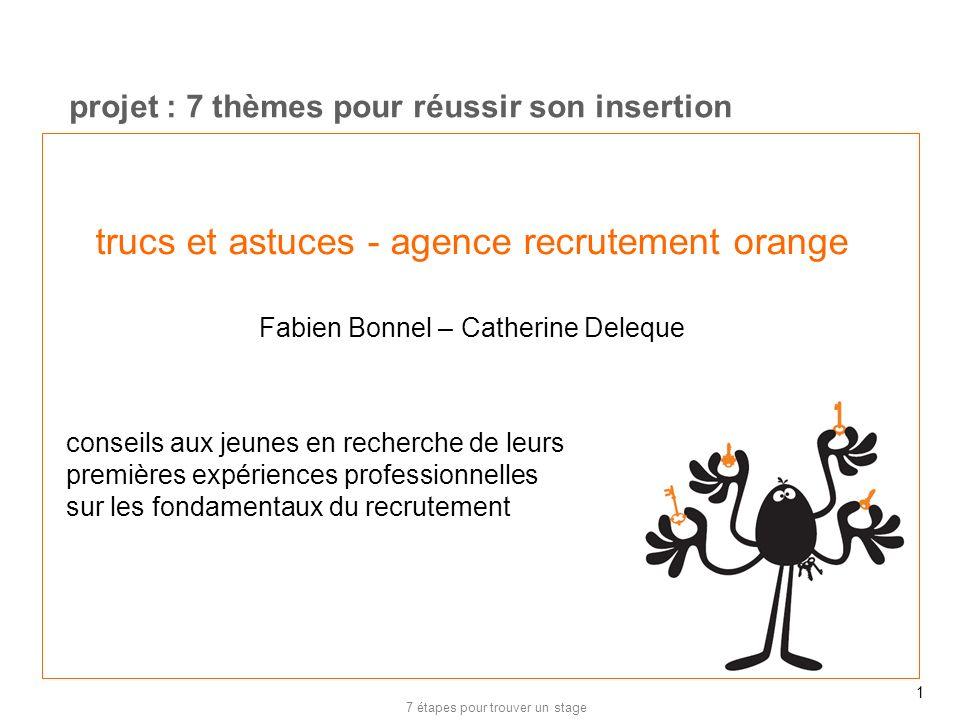 7 étapes pour trouver un stage 1 trucs et astuces - agence recrutement orange Fabien Bonnel – Catherine Deleque projet : 7 thèmes pour réussir son ins