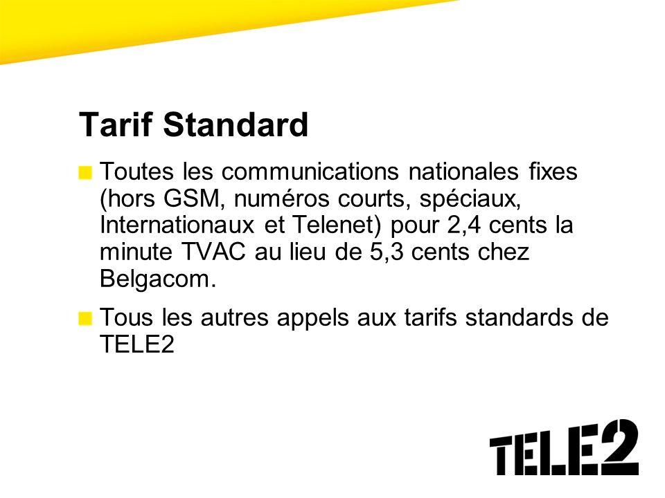 Tarif Standard Toutes les communications nationales fixes (hors GSM, numéros courts, spéciaux, Internationaux et Telenet) pour 2,4 cents la minute TVA