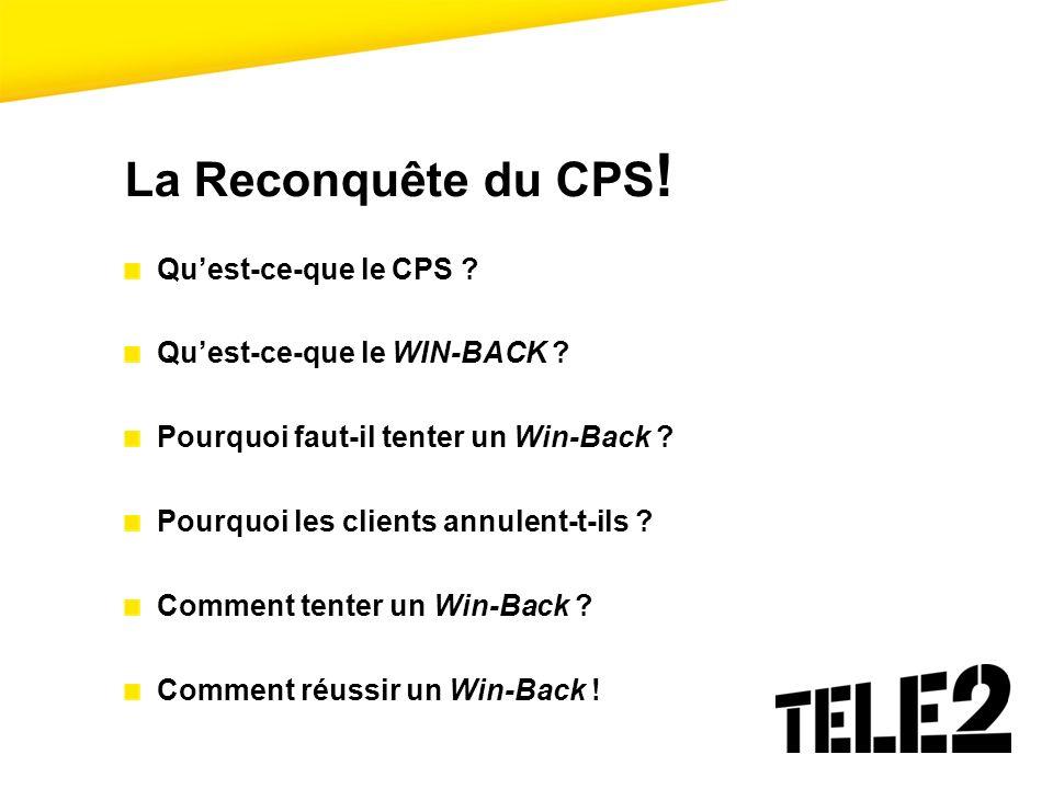 La Reconquête du CPS ! Quest-ce-que le CPS ? Quest-ce-que le WIN-BACK ? Pourquoi faut-il tenter un Win-Back ? Pourquoi les clients annulent-t-ils ? Co