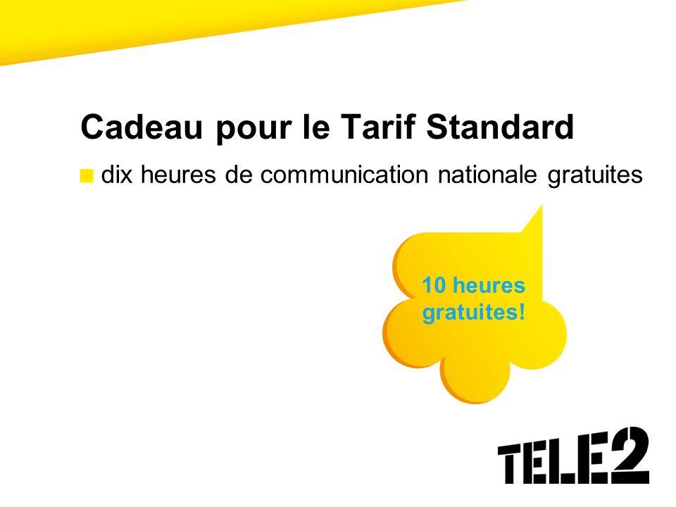 Cadeau pour le Tarif Standard dix heures de communication nationale gratuites 10 heures gratuites!