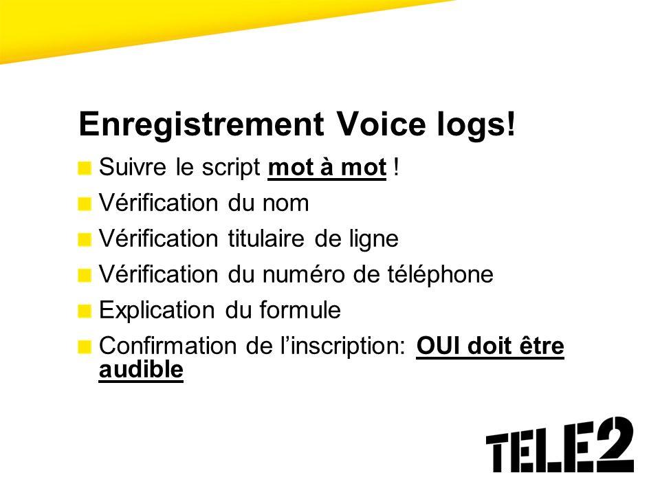 Enregistrement Voice logs! Suivre le script mot à mot ! Vérification du nom Vérification titulaire de ligne Vérification du numéro de téléphone Explic