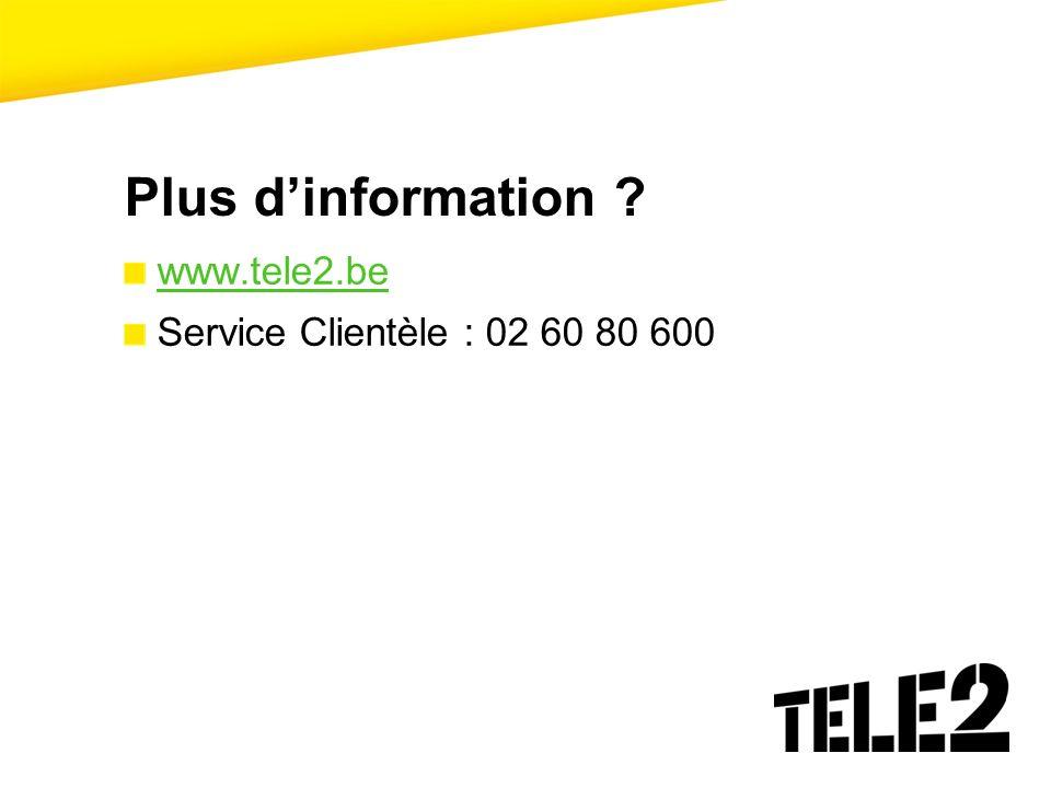 Plus dinformation ? www.tele2.be Service Clientèle : 02 60 80 600