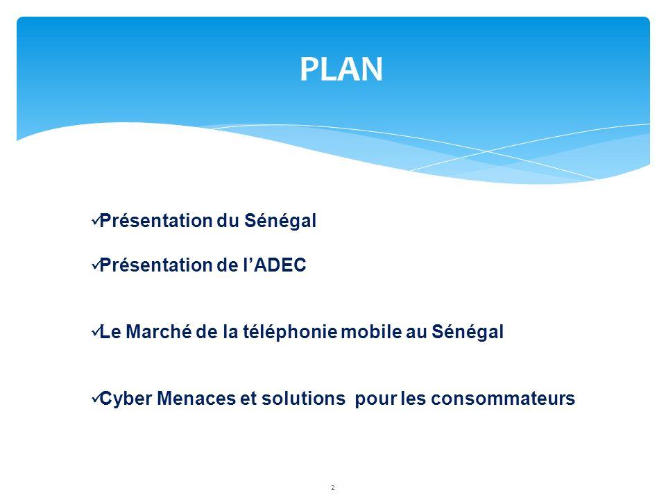 PLAN 2 Présentation du Sénégal Présentation de lADEC Le Marché de la téléphonie mobile au Sénégal Cyber Menaces et solutions pour les consommateurs