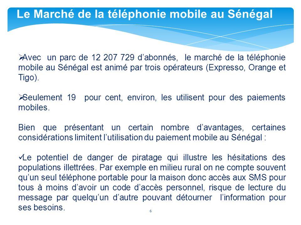 6 Le Marché de la téléphonie mobile au Sénégal Avec un parc de 12 207 729 dabonnés, le marché de la téléphonie mobile au Sénégal est animé par trois opérateurs (Expresso, Orange et Tigo).