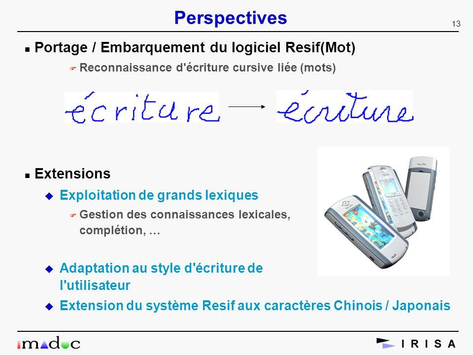 13 Perspectives n Portage / Embarquement du logiciel Resif(Mot) F Reconnaissance d'écriture cursive liée (mots) n Extensions u Exploitation de grands