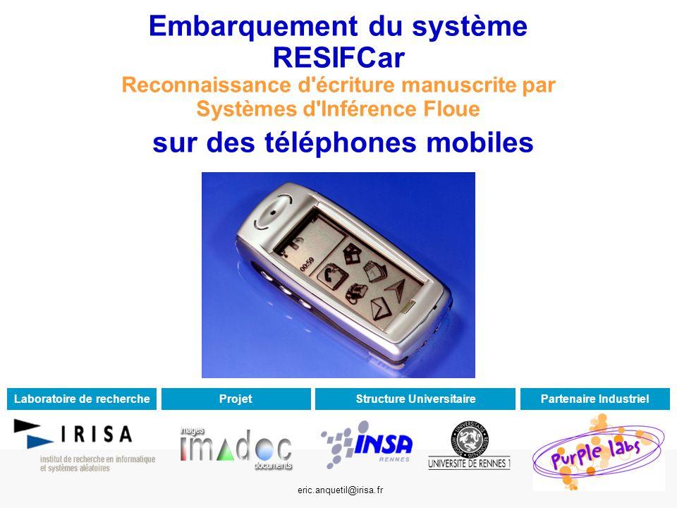 Embarquement du système RESIFCar Reconnaissance d'écriture manuscrite par Systèmes d'Inférence Floue sur des téléphones mobiles eric.anquetil@irisa.fr