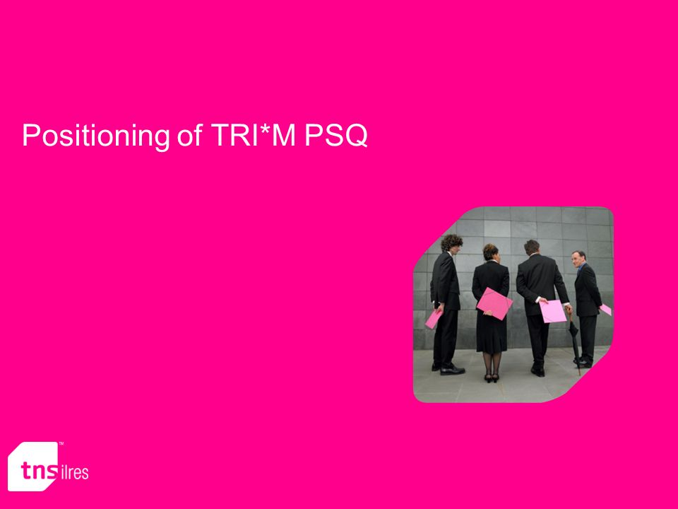 Positioning of TRI*M PSQ