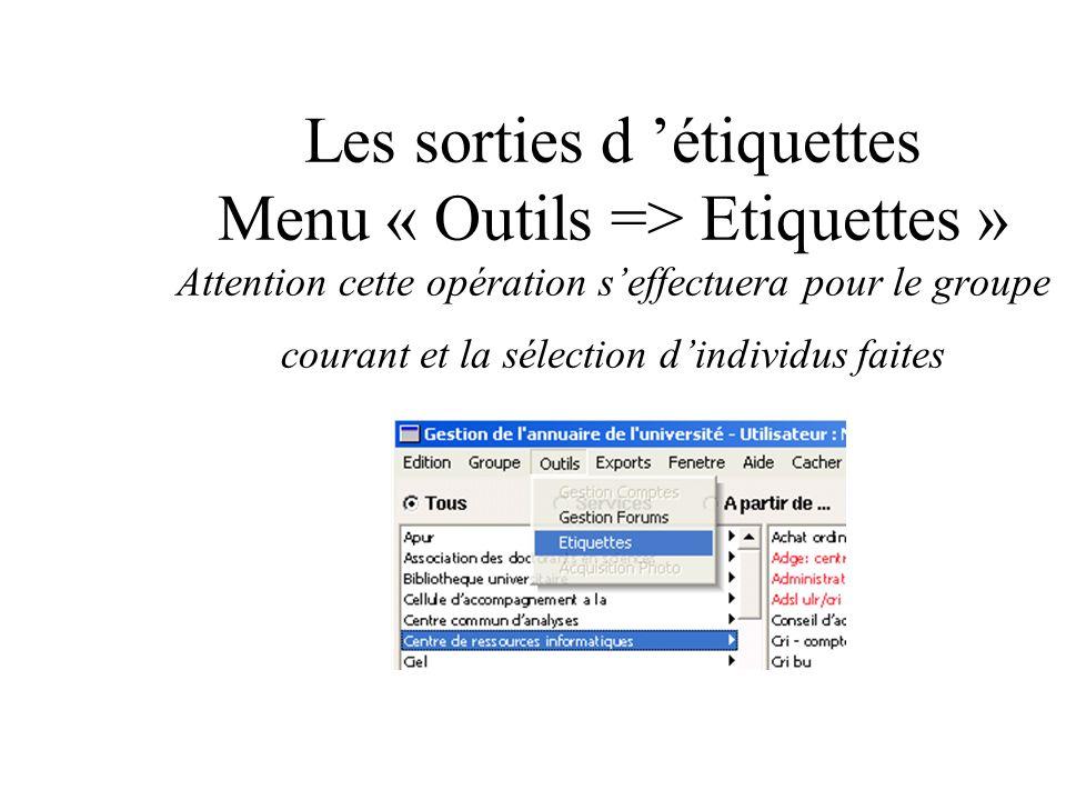 Les sorties d étiquettes Menu « Outils => Etiquettes » Attention cette opération seffectuera pour le groupe courant et la sélection dindividus faites