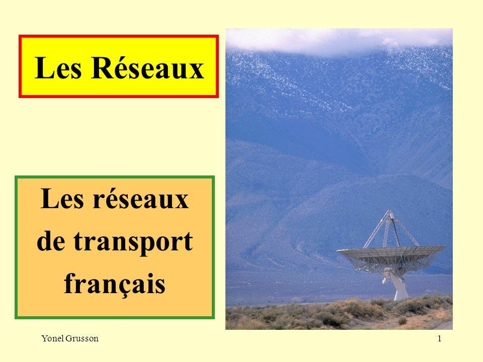 Yonel Grusson1 Les Réseaux Les réseaux de transport français