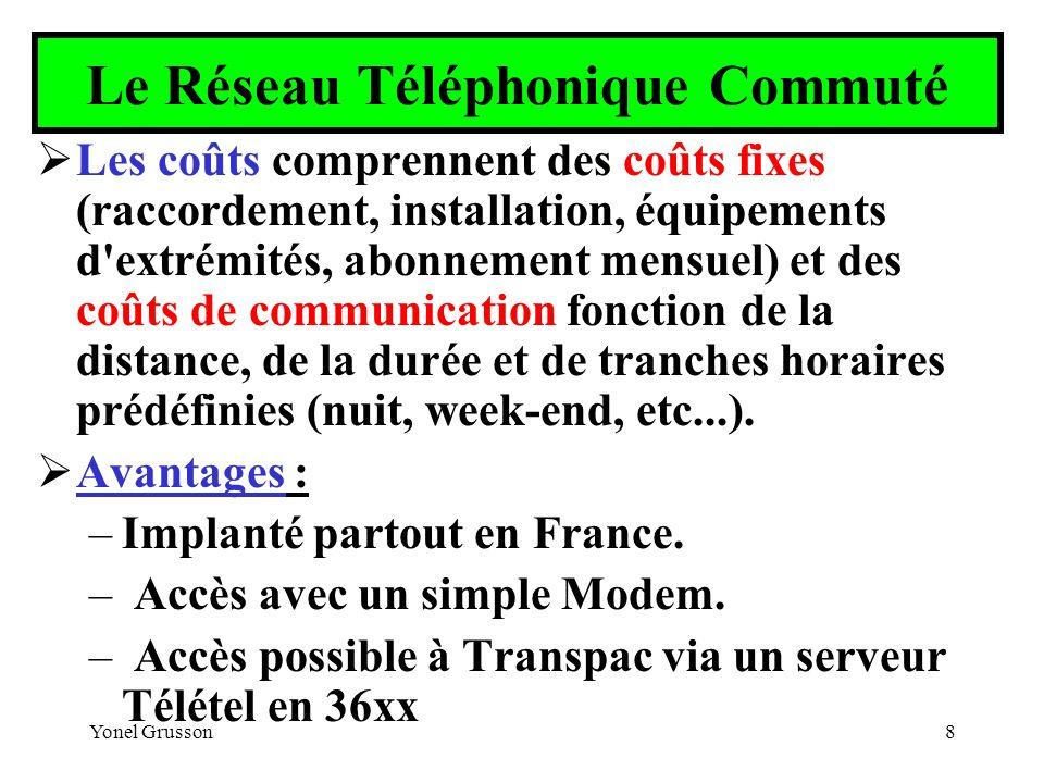 Yonel Grusson8 Le Réseau Téléphonique Commuté Les coûts comprennent des coûts fixes (raccordement, installation, équipements d'extrémités, abonnement