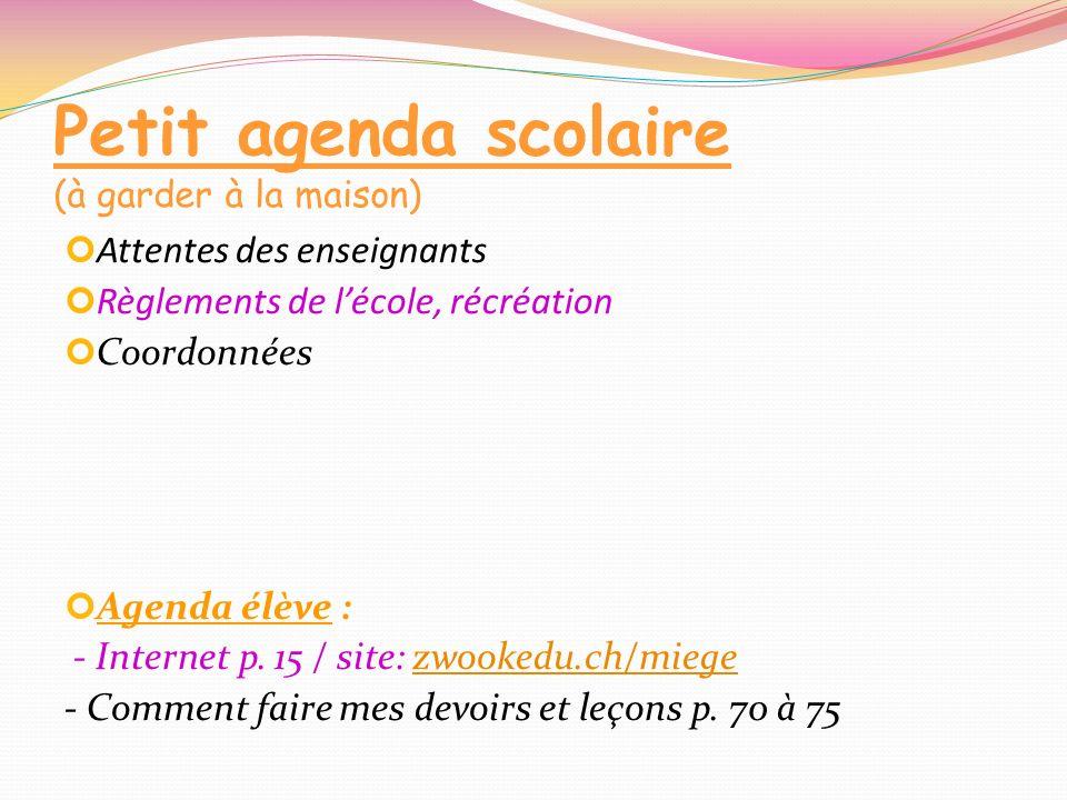 Petit agenda scolaire (à garder à la maison) Attentes des enseignants Règlements de lécole, récréation Coordonnées Agenda élève : - Internet p. 15 / s