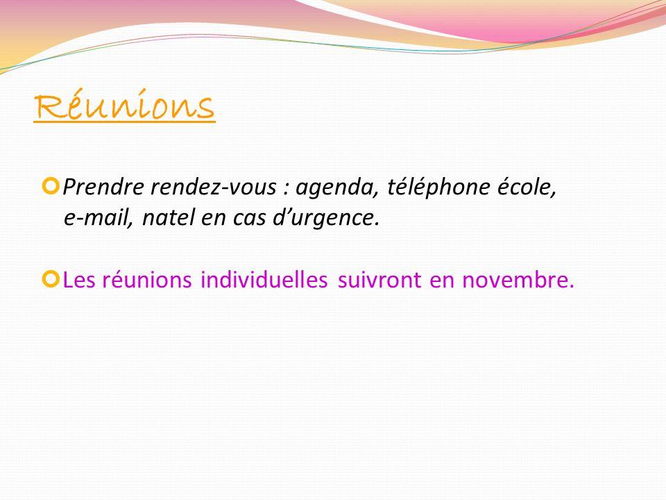 Réunions Prendre rendez-vous : agenda, téléphone école, e-mail, natel en cas durgence. Les réunions individuelles suivront en novembre.