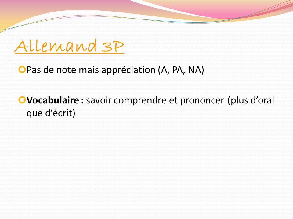 Allemand 3P Pas de note mais appréciation (A, PA, NA) Vocabulaire : savoir comprendre et prononcer (plus doral que décrit)
