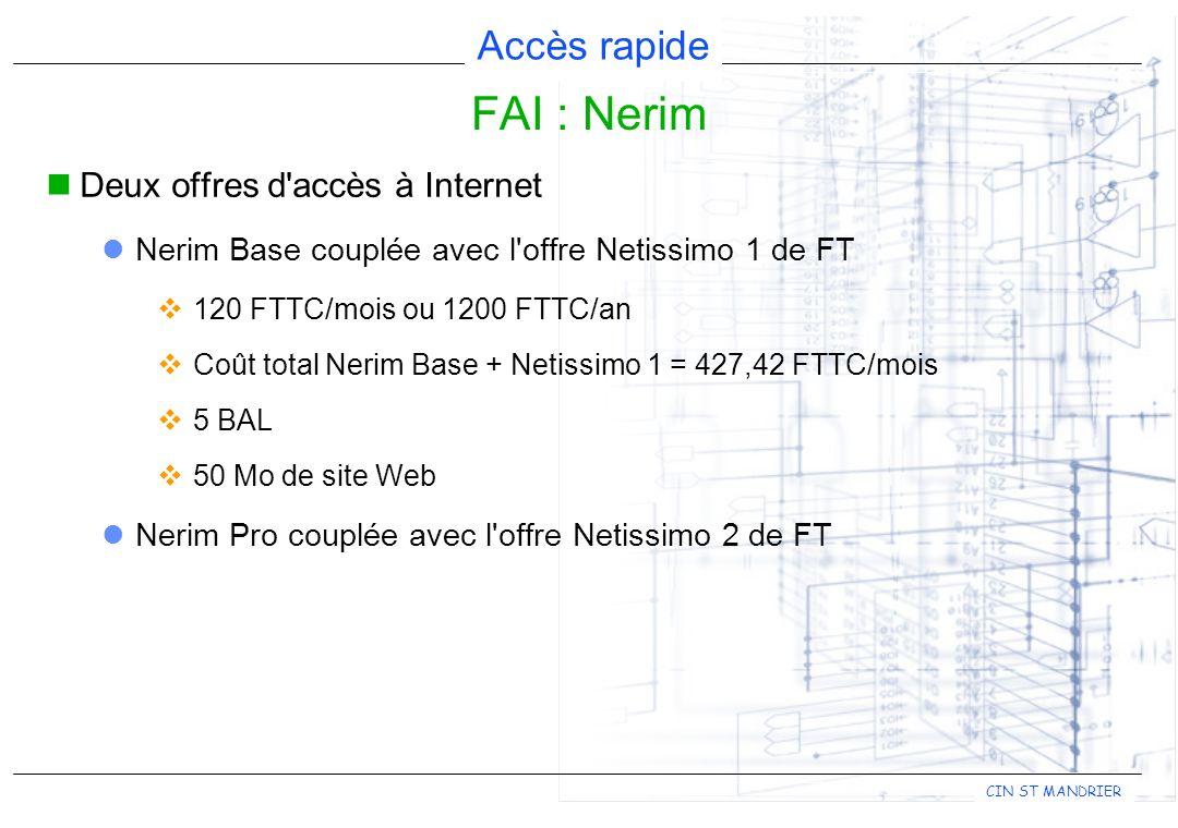 Accès rapide CIN ST MANDRIER Deux offres d accès à Internet Nerim Base couplée avec l offre Netissimo 1 de FT 120 FTTC/mois ou 1200 FTTC/an Coût total Nerim Base + Netissimo 1 = 427,42 FTTC/mois 5 BAL 50 Mo de site Web Nerim Pro couplée avec l offre Netissimo 2 de FT FAI : Nerim
