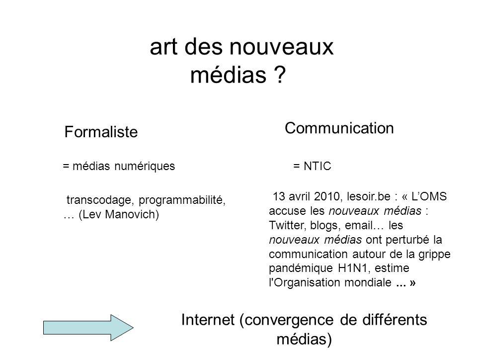 « nouveau médias » couvre un champ trop vaste, tant du point de vue technique (de la vidéo numérique à lInternet) que conceptuel (à la fois propriété intrinsèque de lobjet, et moyen de communication) « nouveaux »… pour combien de temps ?