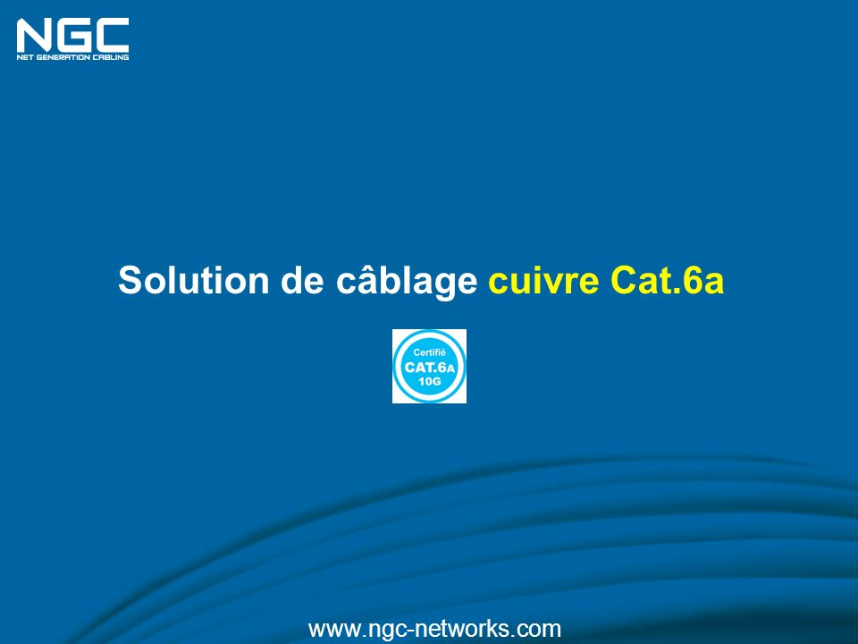 Solution de câblage cuivre Cat.6a www.ngc-networks.com
