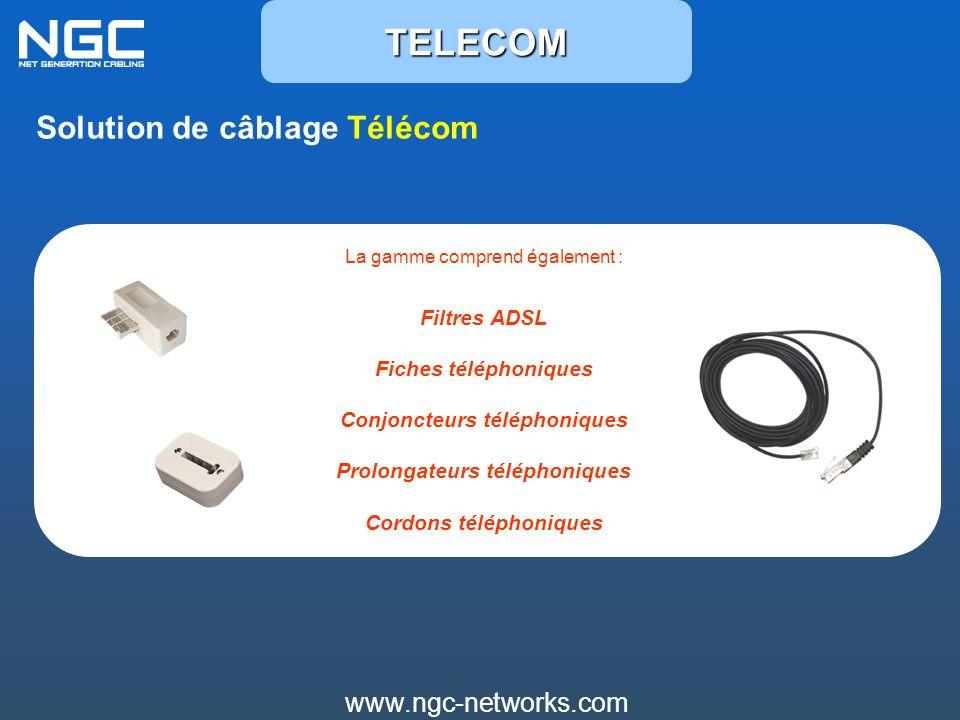 www.ngc-networks.com Solution de câblage Télécom La gamme comprend également : Filtres ADSL Fiches téléphoniques Conjoncteurs téléphoniques Prolongate