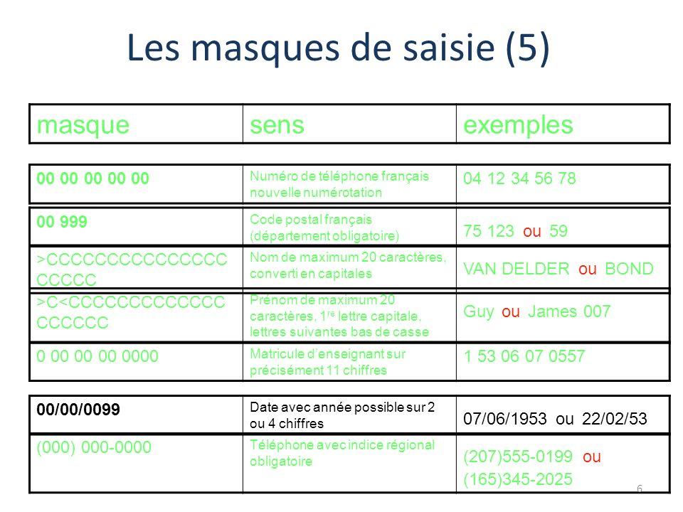 Les masques de saisie (5) masquesensexemples 00 00 00 00 00 Numéro de téléphone français nouvelle numérotation 04 12 34 56 78 00 999 Code postal franç