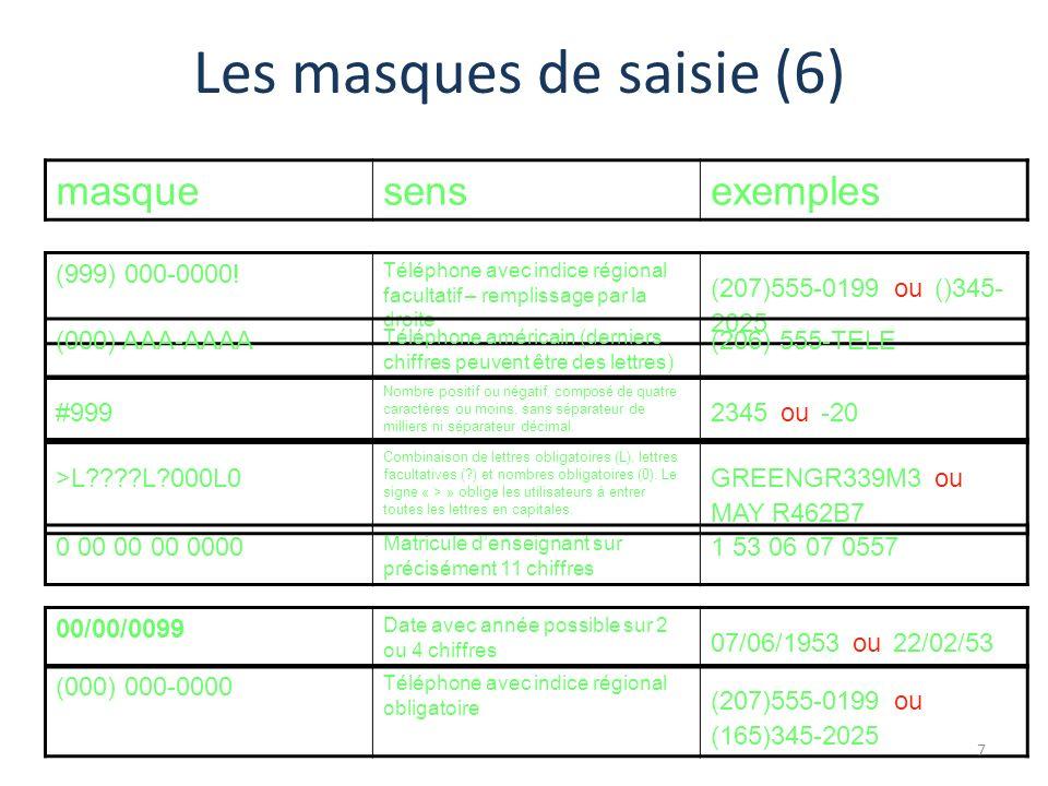 Les masques de saisie (6) masquesensexemples (999) 000-0000! Téléphone avec indice régional facultatif – remplissage par la droite (207)555-0199 ou ()