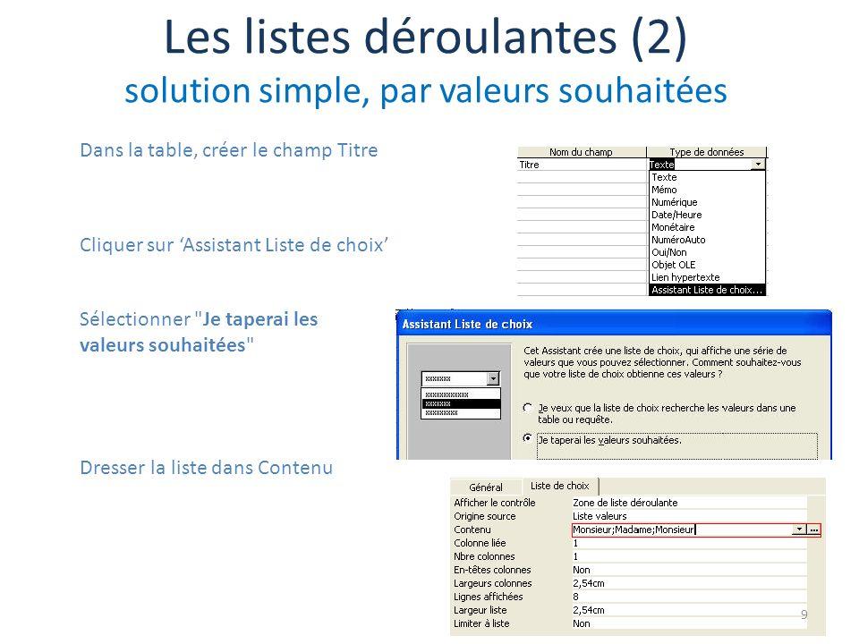 Les listes déroulantes (2) solution simple, par valeurs souhaitées Dans la table, créer le champ Titre Cliquer sur Assistant Liste de choix Sélectionn