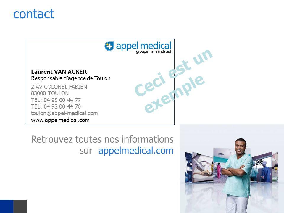 contact Laurent VAN ACKER Responsable dagence de Toulon 2 AV COLONEL FABIEN 83000 TOULON TEL: 04 98 00 44 77 TEL: 04 98 00 44 70 toulon@appel-medical.com www.appelmedical.com Retrouvez toutes nos informations sur appelmedical.com Ceci est un exemple