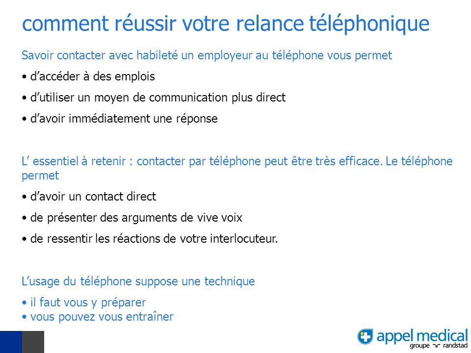comment réussir votre relance téléphonique Savoir contacter avec habileté un employeur au téléphone vous permet daccéder à des emplois dutiliser un mo