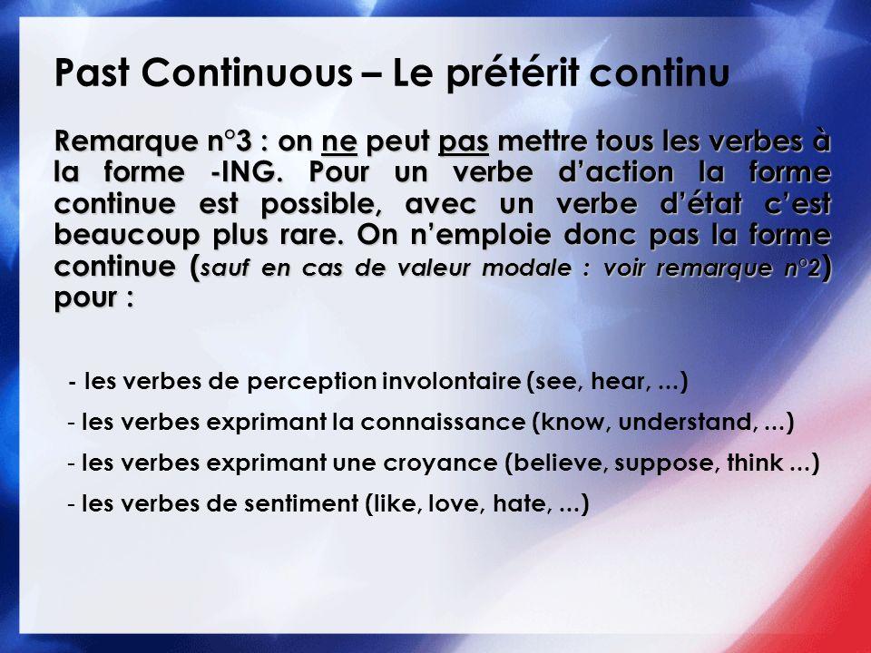 Past Continuous – Le prétérit continu Remarque n°3 : on ne peut pas mettre tous les verbes à la forme -ING. Pour un verbe daction la forme continue es
