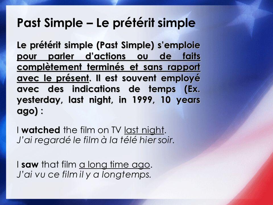 Past Simple – Le prétérit simple Le prétérit simple (Past Simple) semploie pour parler dactions ou de faits complètement terminés et sans rapport avec
