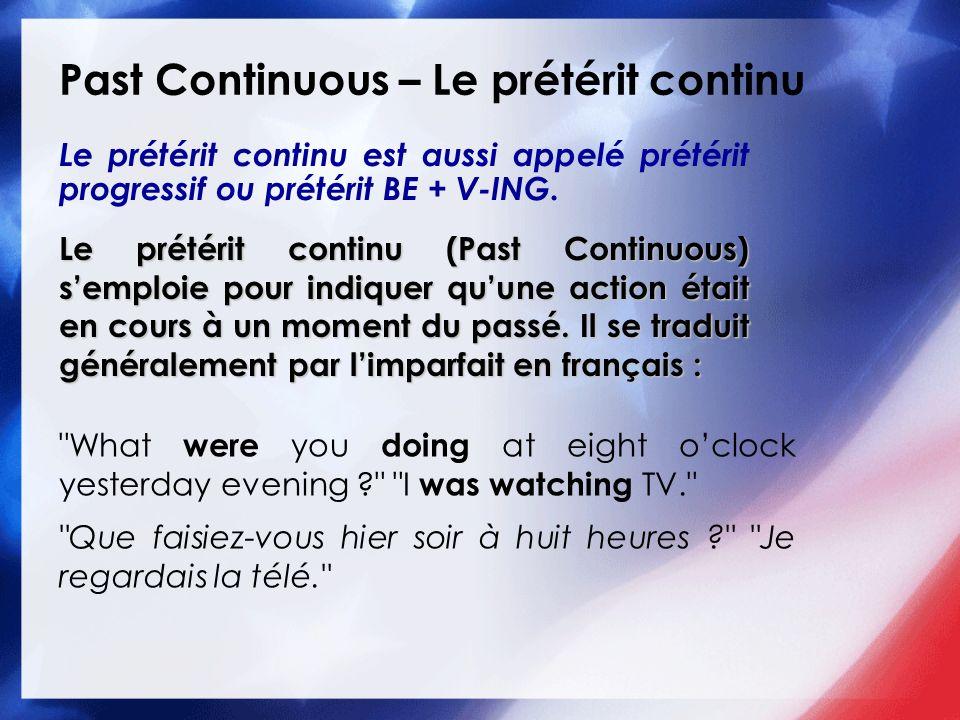 Past Continuous – Le prétérit continu Le prétérit continu est aussi appelé prétérit progressif ou prétérit BE + V-ING.