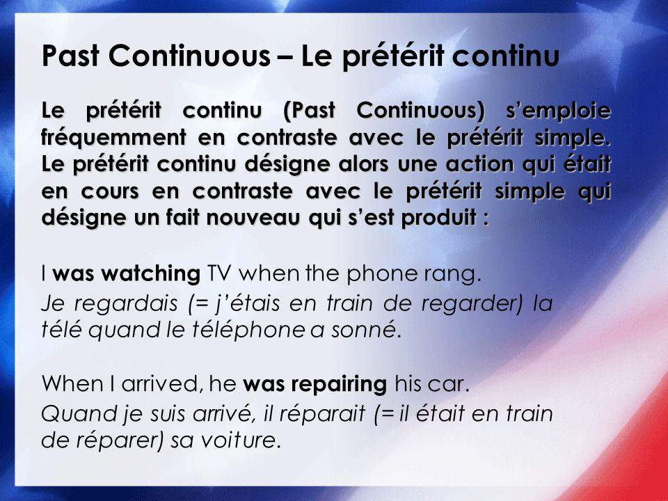 Past Continuous – Le prétérit continu Le prétérit continu (Past Continuous) semploie fréquemment en contraste avec le prétérit simple. Le prétérit con