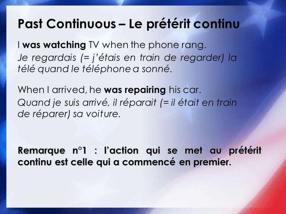 Past Continuous – Le prétérit continu I was watching TV when the phone rang. Je regardais (= jétais en train de regarder) la télé quand le téléphone a