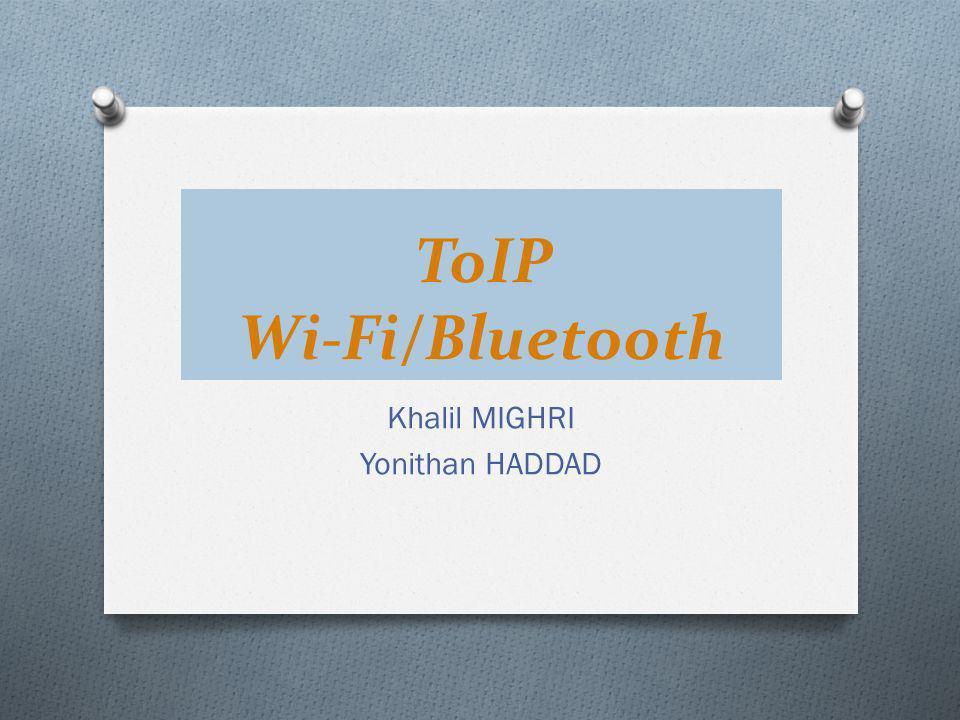 ToIP Wi-Fi/Bluetooth Khalil MIGHRI Yonithan HADDAD