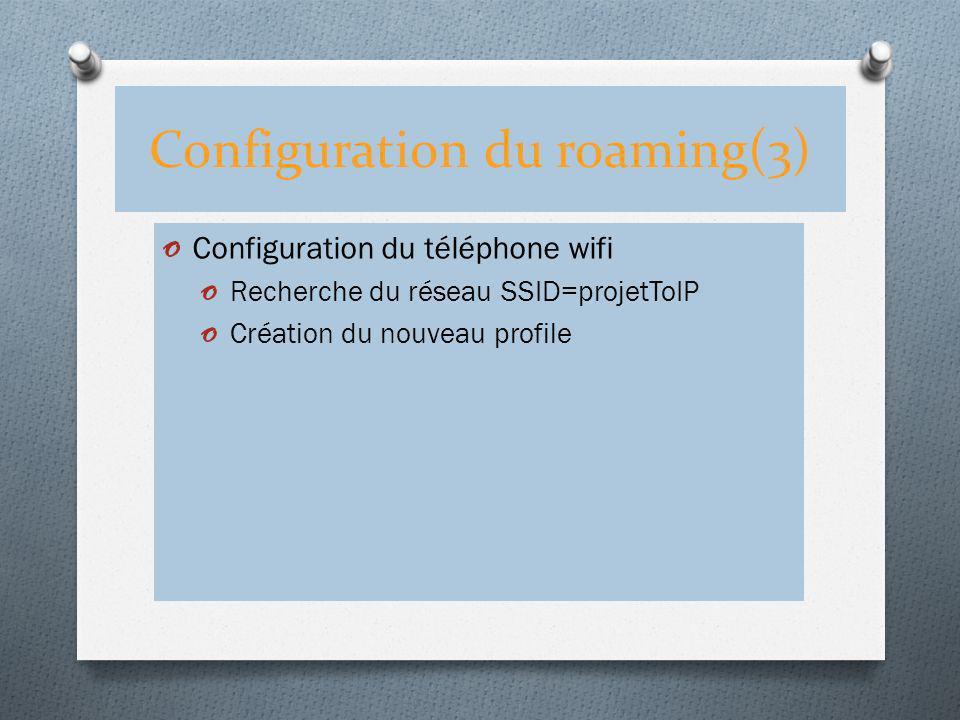 Configuration du roaming(3) o Configuration du téléphone wifi o Recherche du réseau SSID=projetToIP o Création du nouveau profile