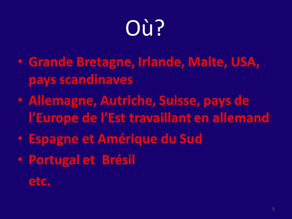 Où? Grande Bretagne, Irlande, Malte, USA, pays scandinaves Allemagne, Autriche, Suisse, pays de lEurope de lEst travaillant en allemand Espagne et Amé