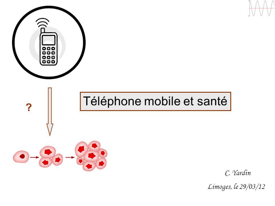 C. Yardin Limoges, le 29/03/12 Téléphone mobile et santé ?