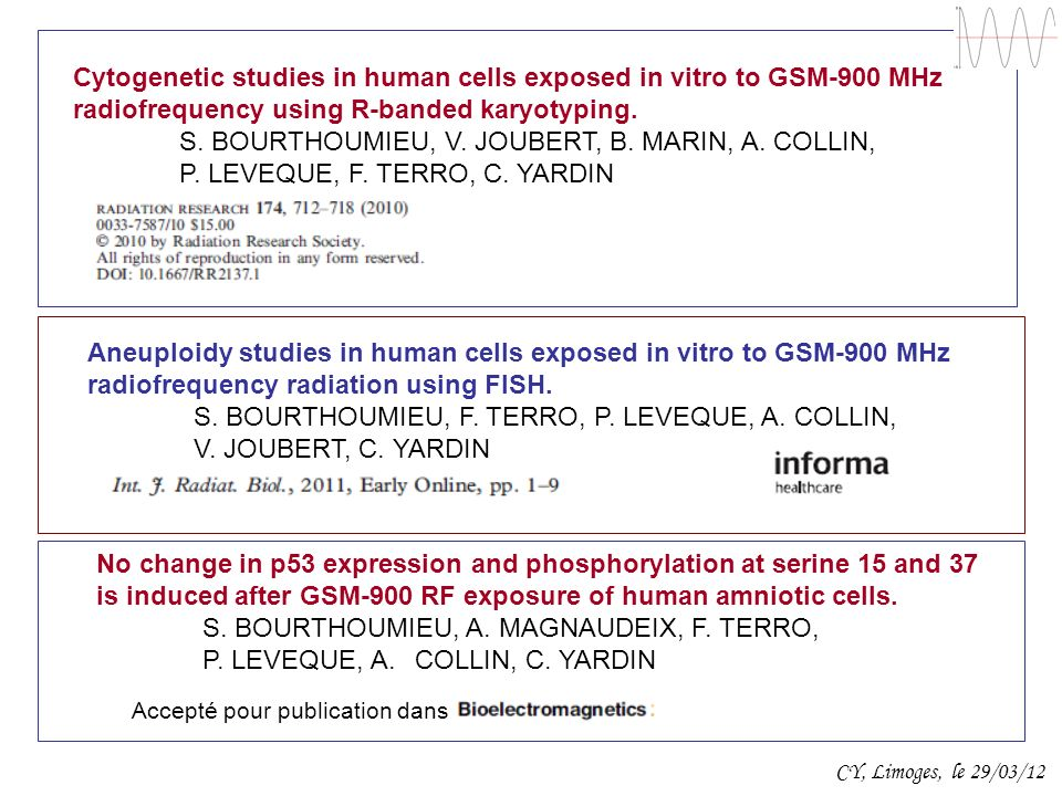 Cytogenetic studies in human cells exposed in vitro to GSM-900 MHz radiofrequency using R-banded karyotyping. S. BOURTHOUMIEU, V. JOUBERT, B. MARIN, A