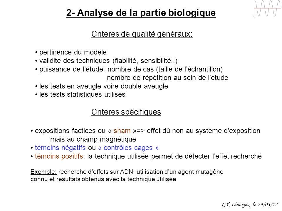 2- Analyse de la partie biologique Critères de qualité généraux: pertinence du modèle validité des techniques (fiabilité, sensibilité..) puissance de