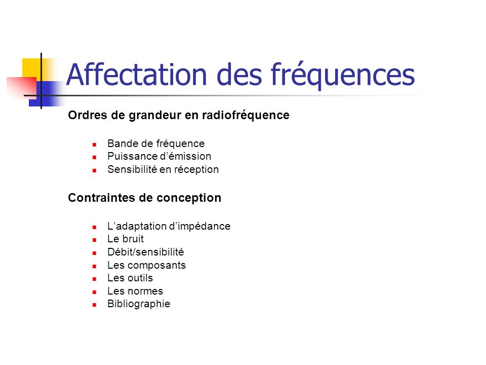 Affectation des fréquences Ordres de grandeur en radiofréquence Bande de fréquence Puissance démission Sensibilité en réception Contraintes de concept