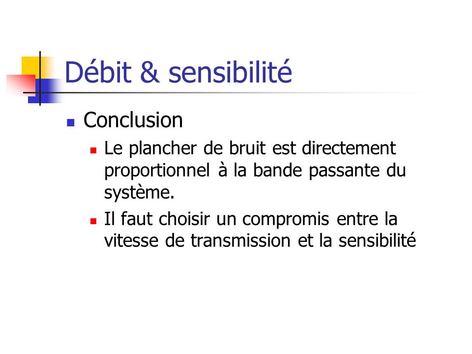 Débit & sensibilité Conclusion Le plancher de bruit est directement proportionnel à la bande passante du système. Il faut choisir un compromis entre l