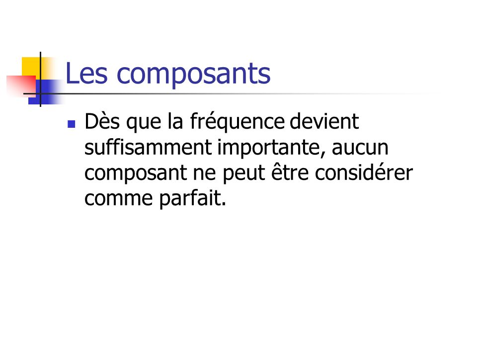 Dès que la fréquence devient suffisamment importante, aucun composant ne peut être considérer comme parfait.