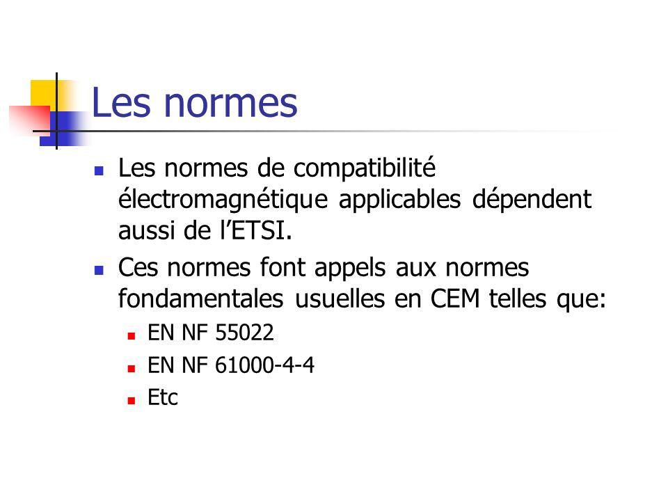 Les normes Les normes de compatibilité électromagnétique applicables dépendent aussi de lETSI. Ces normes font appels aux normes fondamentales usuelle