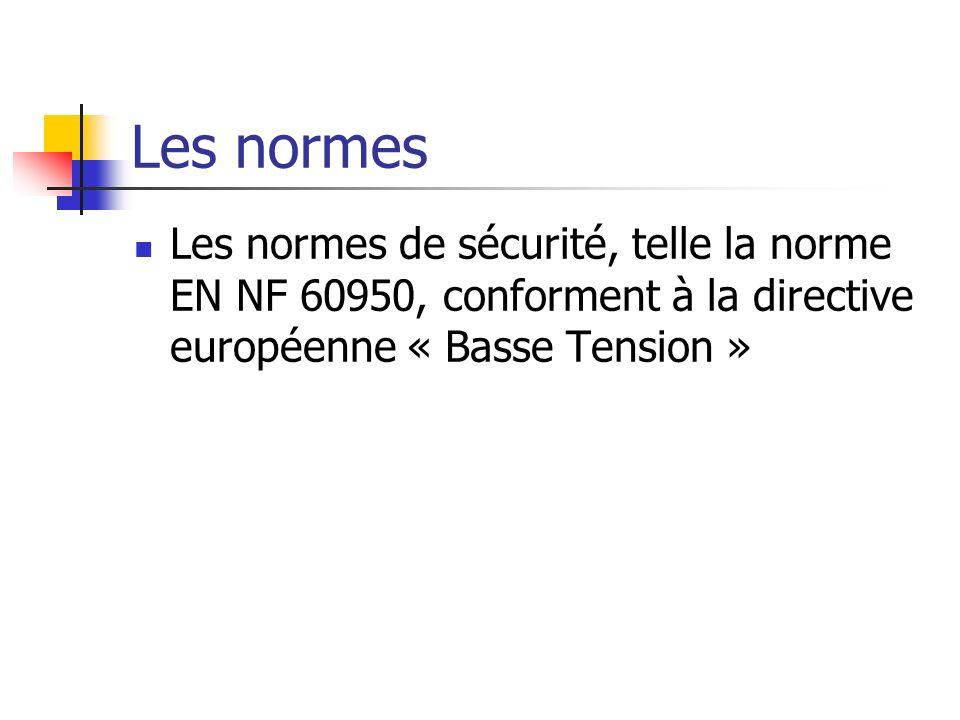 Les normes Les normes de sécurité, telle la norme EN NF 60950, conforment à la directive européenne « Basse Tension »
