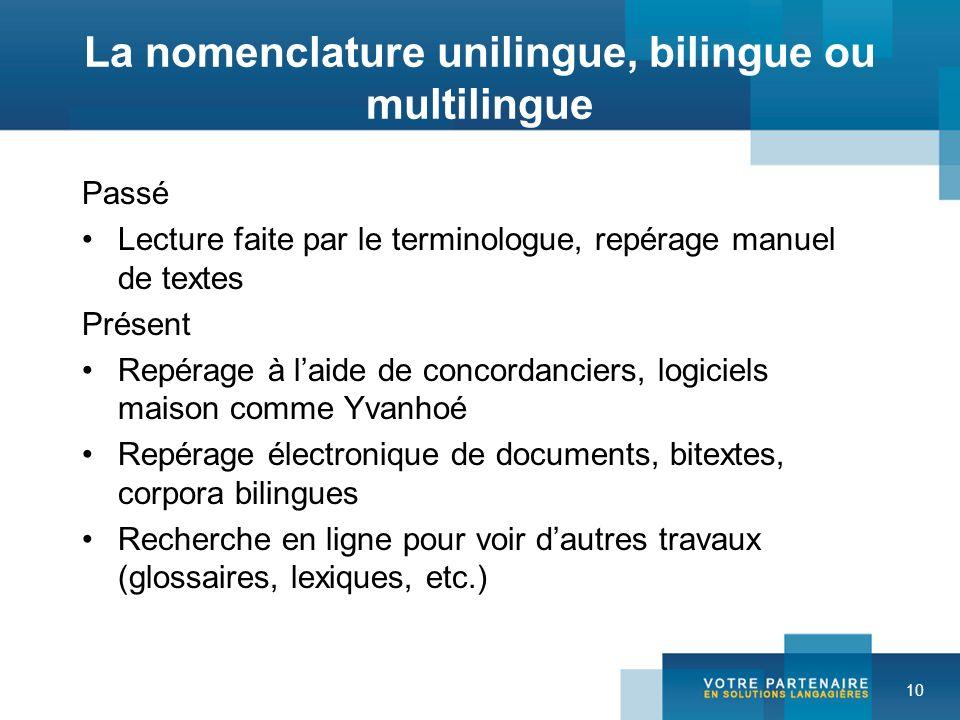 10 La nomenclature unilingue, bilingue ou multilingue Passé Lecture faite par le terminologue, repérage manuel de textes Présent Repérage à laide de c