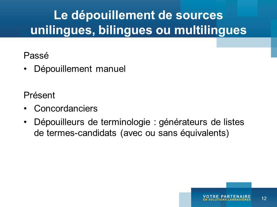 12 Le dépouillement de sources unilingues, bilingues ou multilingues Passé Dépouillement manuel Présent Concordanciers Dépouilleurs de terminologie :