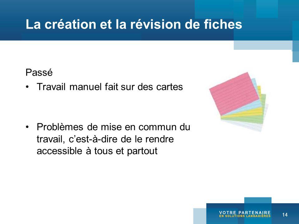14 La création et la révision de fiches Passé Travail manuel fait sur des cartes Problèmes de mise en commun du travail, cest-à-dire de le rendre acce