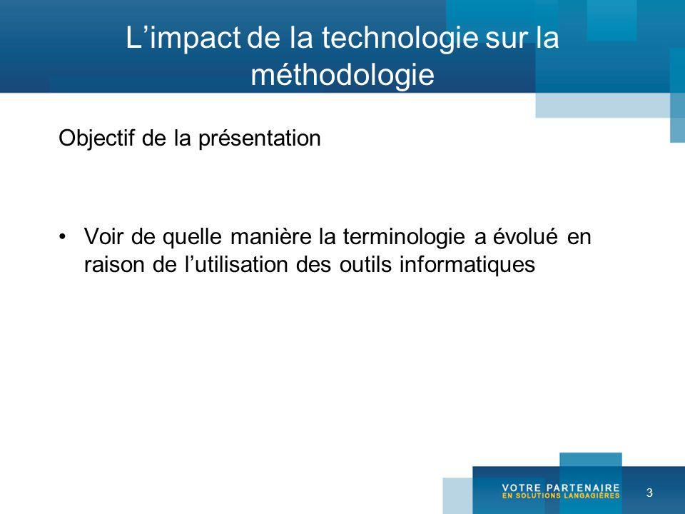 3 Limpact de la technologie sur la méthodologie Objectif de la présentation Voir de quelle manière la terminologie a évolué en raison de lutilisation des outils informatiques
