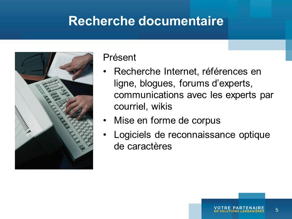 5 Présent Recherche Internet, références en ligne, blogues, forums dexperts, communications avec les experts par courriel, wikis Mise en forme de corpus Logiciels de reconnaissance optique de caractères