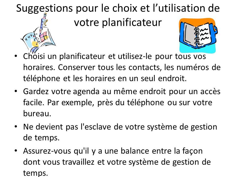 Suggestions pour le choix et lutilisation de votre planificateur Choisi un planificateur et utilisez-le pour tous vos horaires.